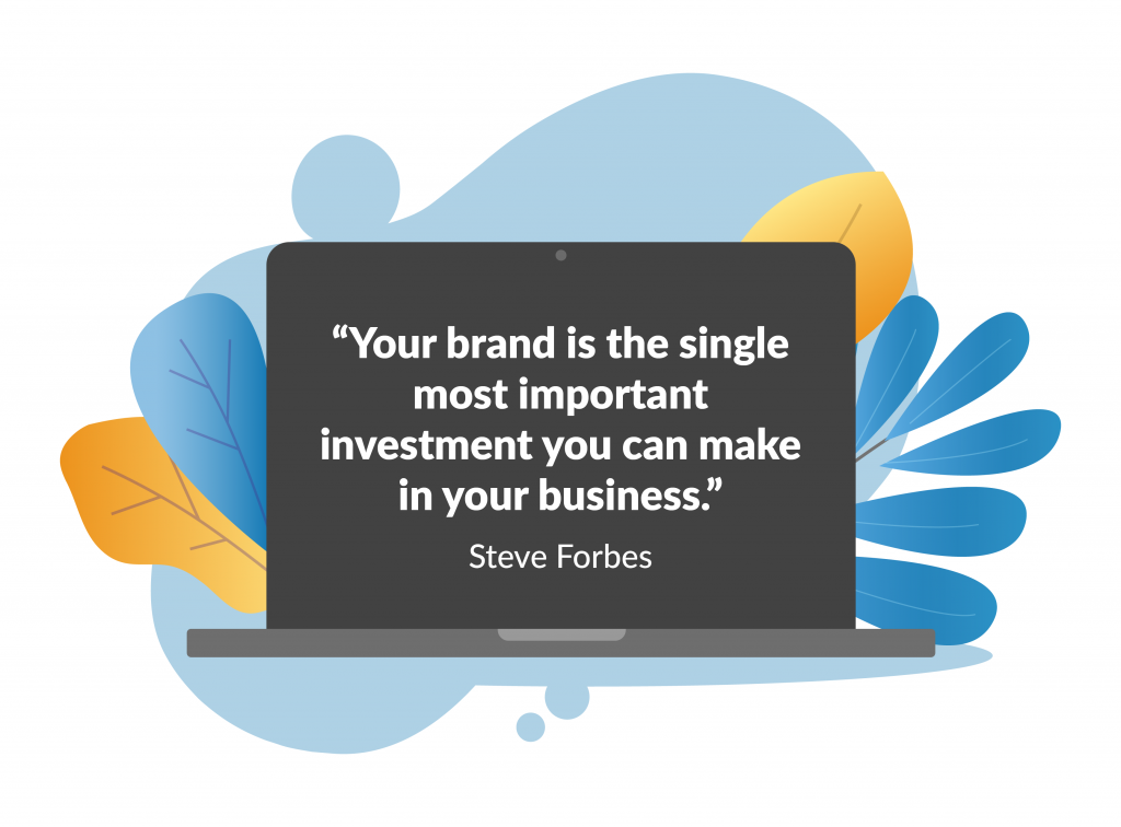 "A digital art graphic with a laptop screen displaying the quote""Your brand is the single most important investment you can make in your business."" - Steve Forbes. Partially behind the laptop are blue and orange leaves sticking out to the sides."